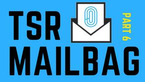 TSR Mailbag: Part 6