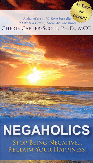 Negaholics Stop Being Negative...Reclaim Your Happiness!
