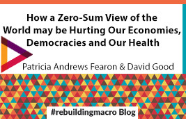 How a Zero-Sum View of the World may be Hurting our Economies, our Democracies and our Health