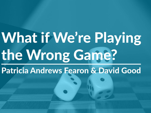 What if We're Playing the Wrong Game?