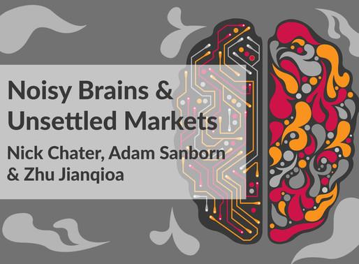 Noisy Brains & Unsettled Markets