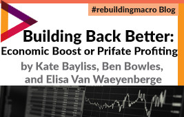 """Building Back Better"""": Economic Boost or Private Profiteering?"""