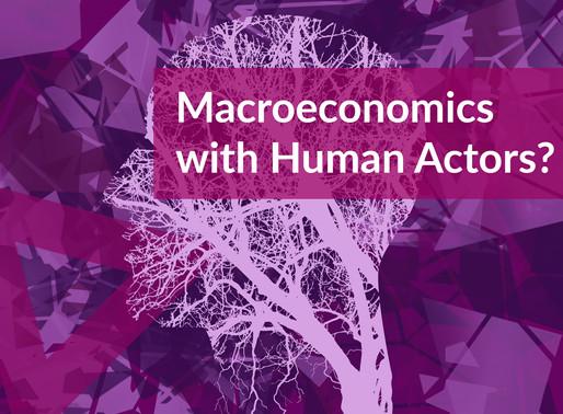Macroeconomics with Human Actors?