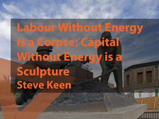 Labour without energy is a corpse; capital without energy is a sculpture