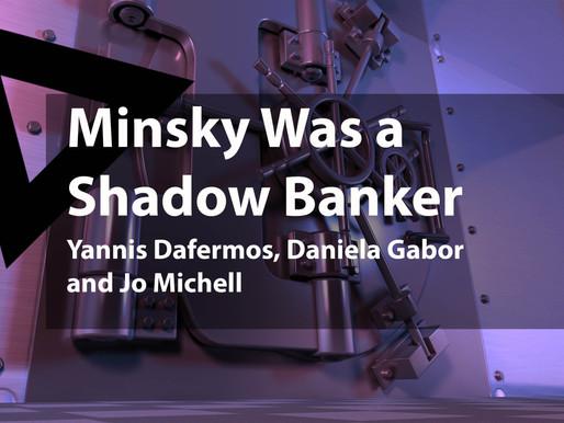 Minsky Was a Shadow Banker