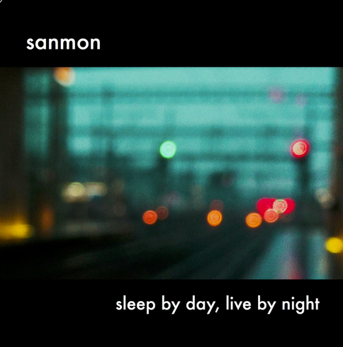 """Album Cover (Sanmon): """"sleep by day, live by night"""""""