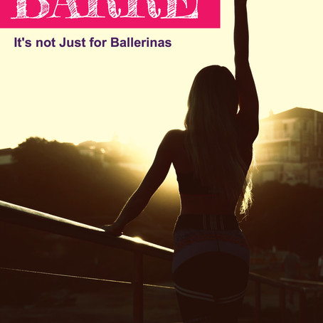 Barre: It's Not Just for Ballerinas!