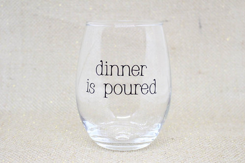 """Dinner is Poured"" Stemless Wine Glass"