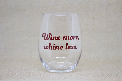 """Wine more, whine less"" Stemless Wine Glass"