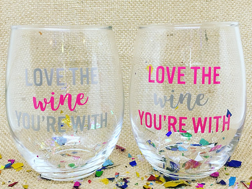 Love the Wine You're With! Stemless Wine Glass