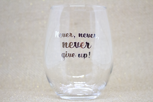 Never, Never, Never Give Up! Stemless Wine Glass