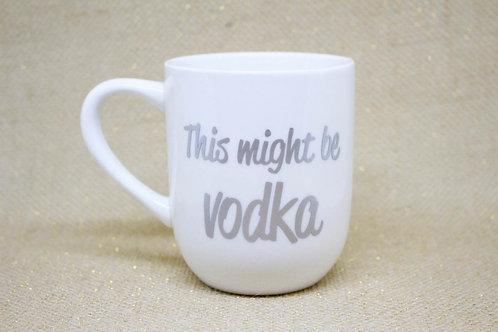 """""""This might be vodka"""" Mug"""