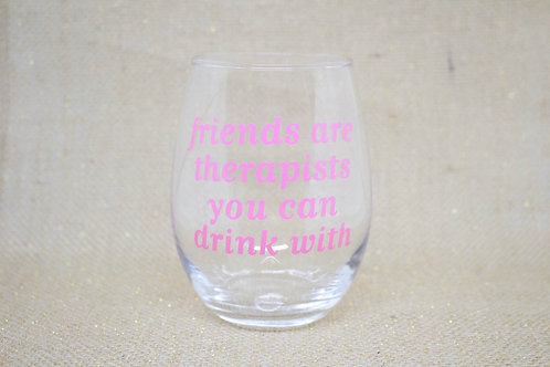 """Friends are therapists you can drink with"" Stemless Wine Glass"