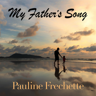 Pauline Frechette - 'My Father's Song'