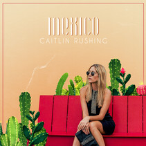 """Caitlin Rushing's """"Mexico"""" Is An Infectious Summer Time Anthem Breakup Song"""