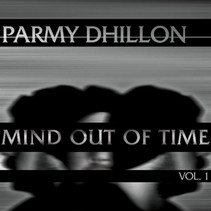 Introducing Parmy Dhillon And His New EP- 'Mind Out Of Time: Volume 1'