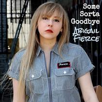 Abigail Fierce Releases New Single - 'Some Sorta Goodbye'