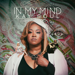 Kay Soul Releases Highly Anticipated New Album - 'In My Mind'