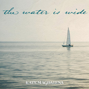 Kate Magdalena Releases Hopeful Folk Album, 'The Water is Wide', Amidst Global Pandemic