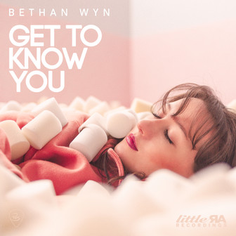 """Bethan Wyn - """"Get To Know You"""""""