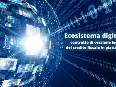 Ecosistema digitale: contratto di cessione legale del credito fiscale in piattaforma