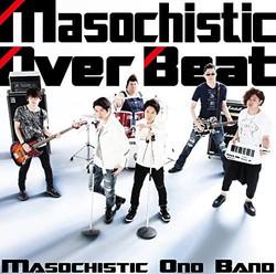 MASOCHISTIC ONO BAND「Masochistic Over Beat」