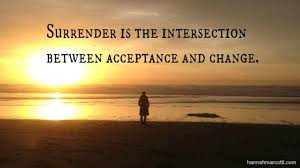Surrendering is the intersection between acceptance and change