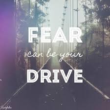 fear can be your drive