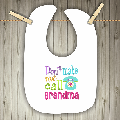 Don't Make Me Call Grandma Embroidered Baby Bib