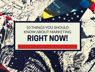 10 things you should know about marketing right now!