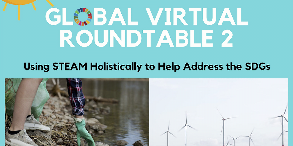 Global Virtual Roundtable - 2: Holistical Use of STEAM for SDGs