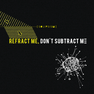 REFRACT ME, DON'T SUBTRACT ME