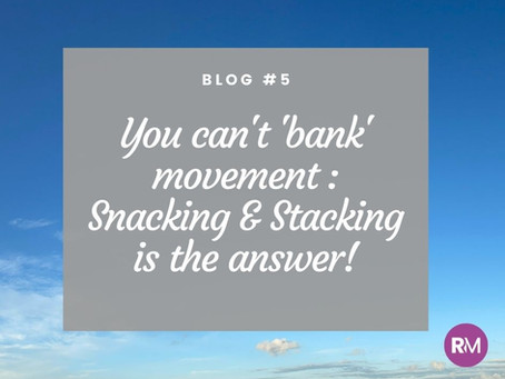 You can't 'bank' movement: snacking & stacking is the answer!