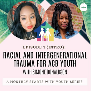 Racial and Intergenerational Trauma for ACB Youth: Our Part I Live Instagram with Simone Donaldson