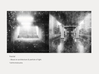「fractal」 - About an architecture & particle of light. Yukihiromatsuoka 3/3 ‒ 3/20