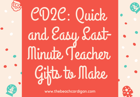 CD2C: Easy DIY Gifts to Give To Your Child's Teacher (even at the last minute)
