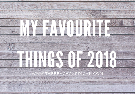 My Favourite Things from 2018 (and what I'm excited for in 2019)