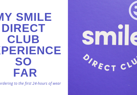 My Smile Direct Club Experience - Starting off and the first 24 hours