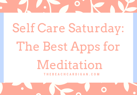 Self Care Saturday: The Best Apps for Meditation