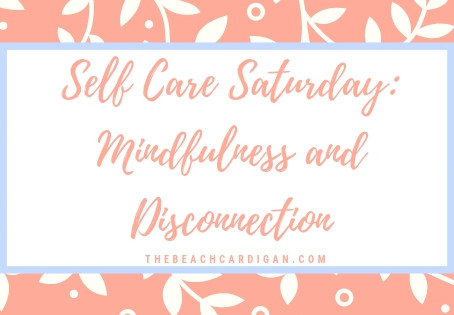 Self Care Saturday: Mindfulness & Disconnection