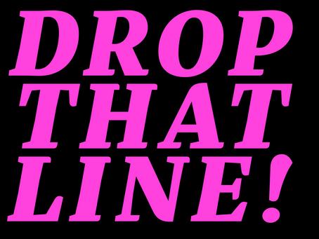 DROP THAT LINE