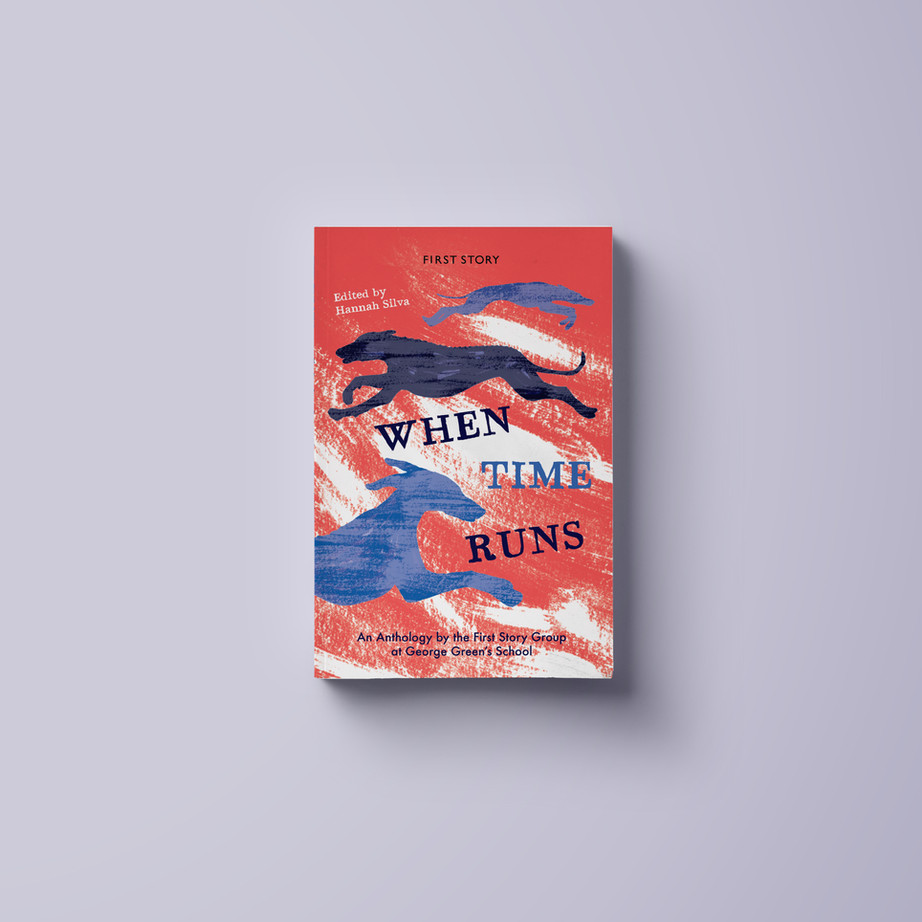 When Time Runs: An Anthology by the First Story Group at George Green's School