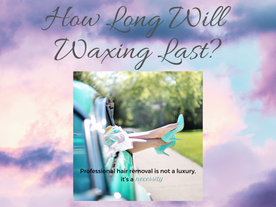 How Long Will Waxing Last?