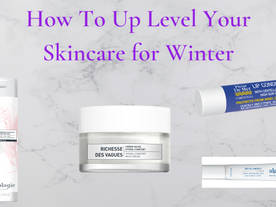 How To Up Level Your Skincare for Winter