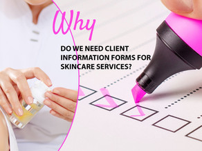 Why We Need Client Information Forms for Skincare and Beauty Services