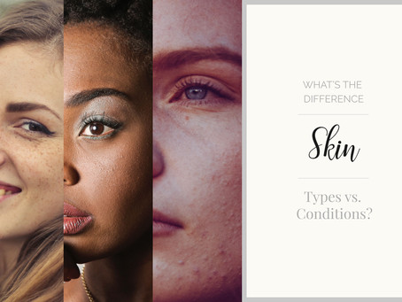 Skin Conditions vs Skin Types – What's the Difference?
