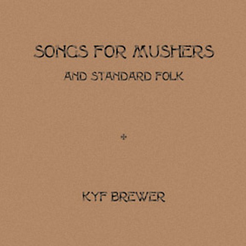 Kyf Brewer - CD - Songs for Mushers (And Standard Folk)