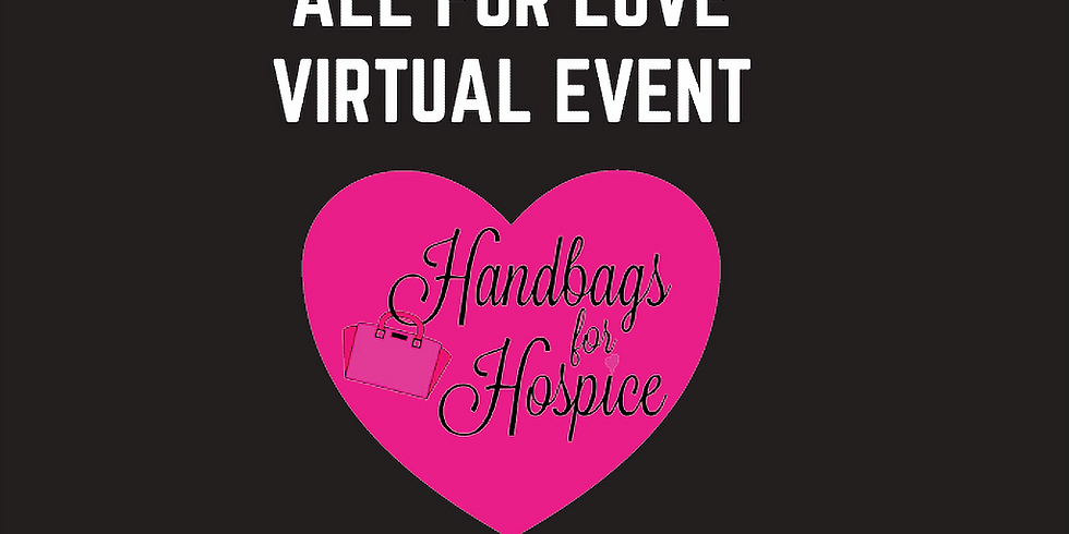 Handbags for Hospice ♥ All for Love Virtual Event
