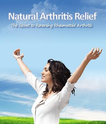 Natural Arthritis Relief The Scret to reversing Rheumatoid Arthritis