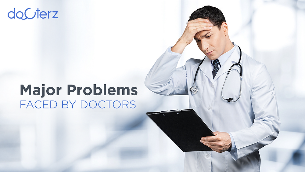 major problems faced by doctors, challenges of doctors life